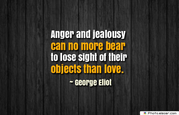 Quotes About Anger , Anger and jealousy can no more