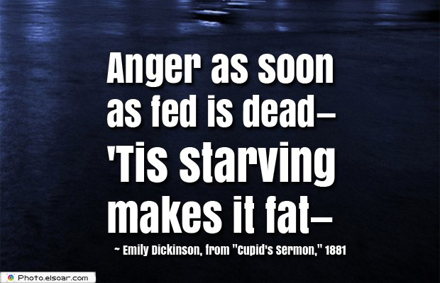 Quotes About Anger , Anger as soon as fed is dead