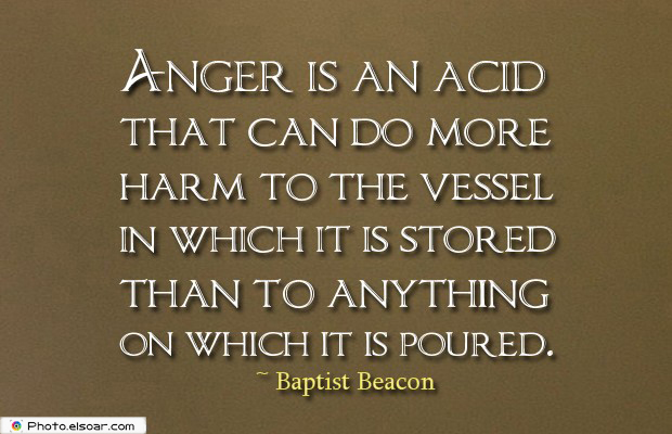 Quotes About Anger , Anger is an acid that can do more harm
