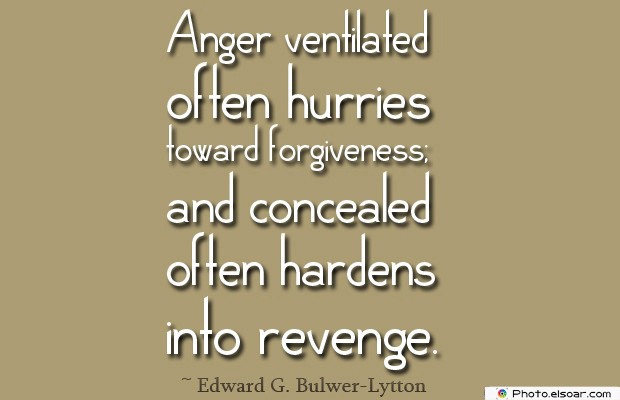 Quotes About Anger , Anger ventilated often hurries toward