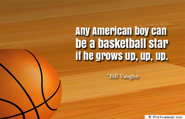 Any American boy can be a basketball