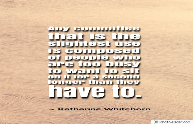 Short Strong Quotes , Any committee that is the slightest