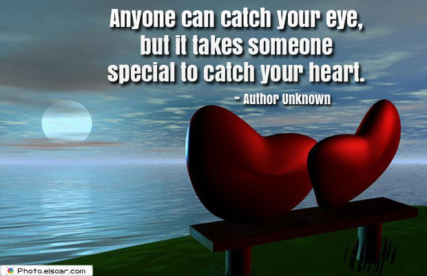 Engagement Quotes , Anyone can catch your eye, but it takes someone