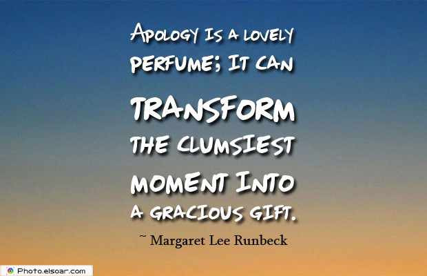Short Strong Quotes , Apology is a lovely perfume; it can transform
