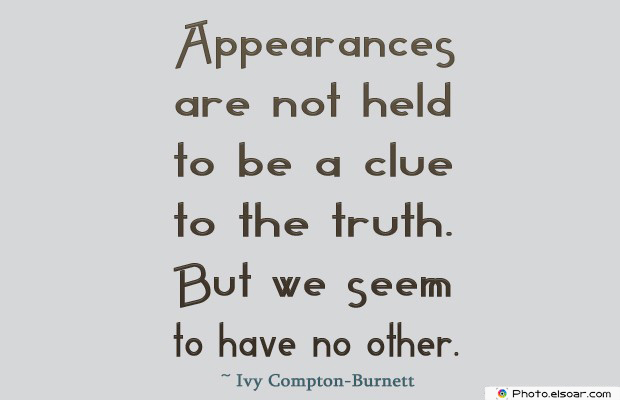 Short Quotes , Appearances are not held to be a clue