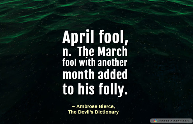 April Fool's Day , April fool, n. The March fool with