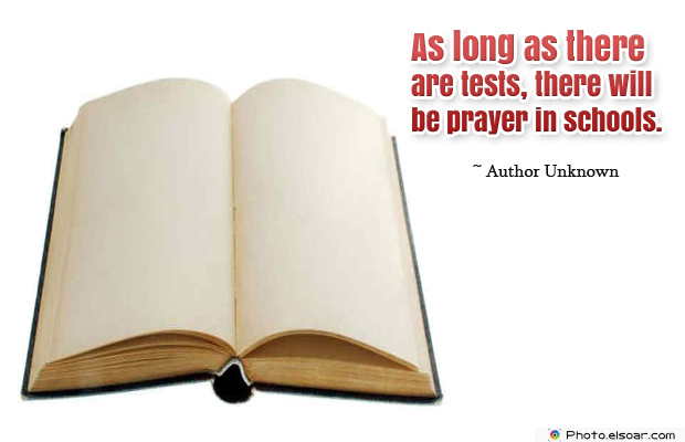 Back to School Quotes , As long as there are tests, there will be
