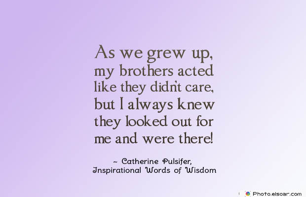 Quotes About Brothers , As we grew up, my brothers acted
