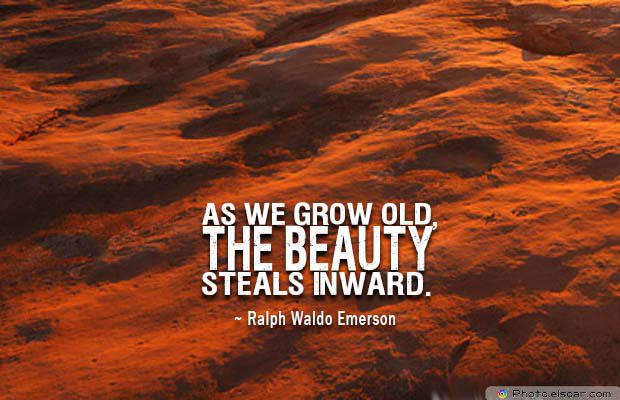 Beauty Quotes , As we grow old, the beauty steals inward