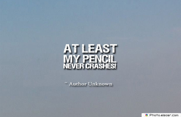 At least my pencil never