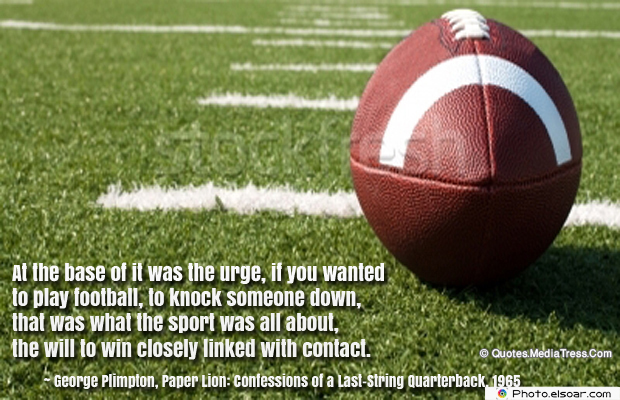 Super Bowl Quotes , At the base of it was the urge, if you wanted