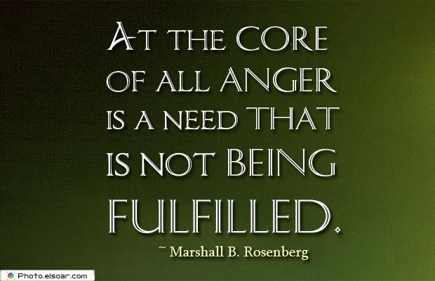 Quotes About Anger , At the core of all anger is a need
