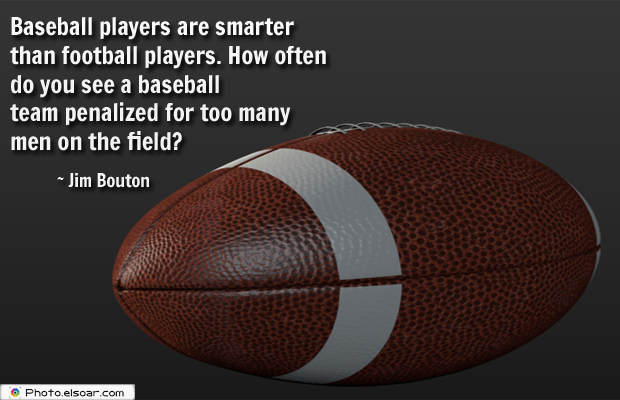 Super Bowl Quotes , Baseball players are smarter than football players