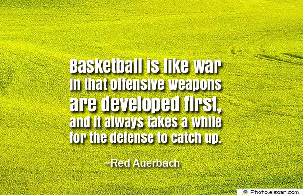 Basketball is like war in that offensive