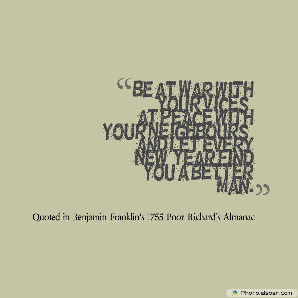 New Year's Quotes , Be at War with your Vices, at Peace with your Neighbours