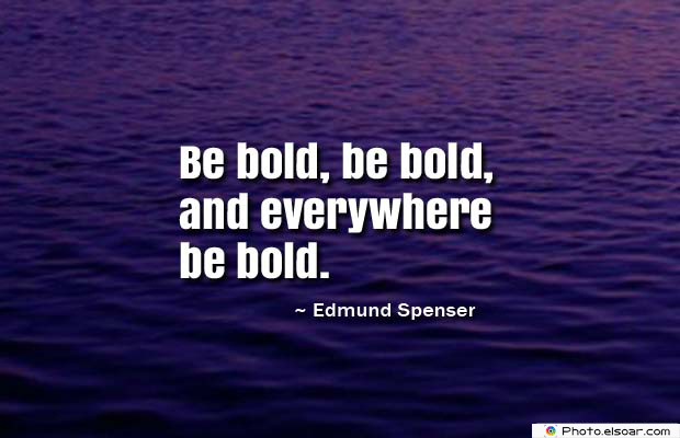Short Quotes , Be bold, be bold
