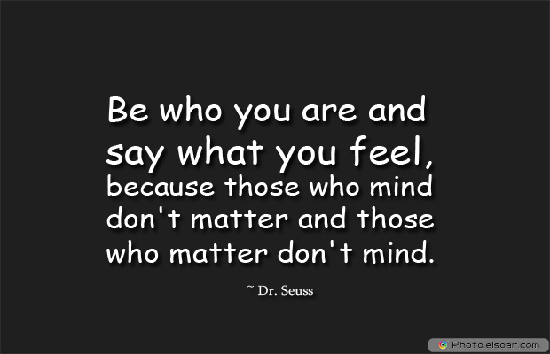 Dare To Be Great , Motivational Quotes, Inspirational Sayings , Be who you are and say what you feel, because