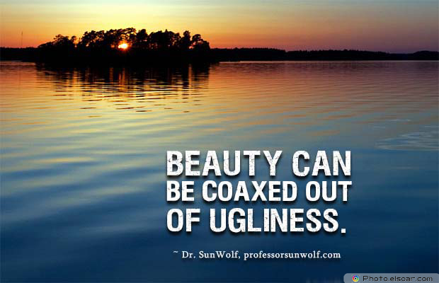 Beauty Quotes , Beauty can be coaxed out of ugliness