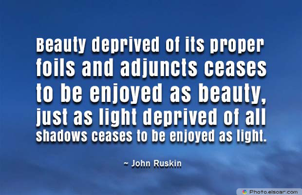 Beauty Quotes , Beauty deprived of its proper foils and adjuncts