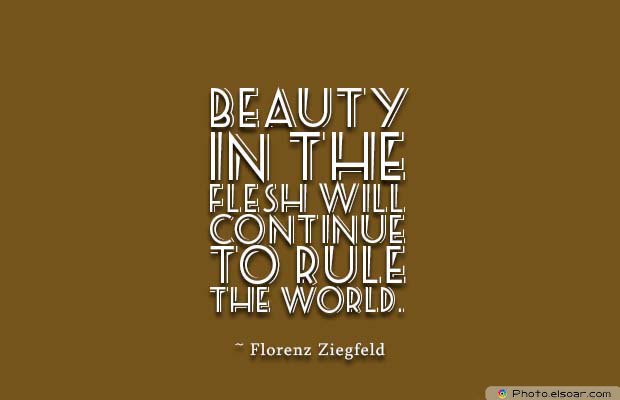 Beauty Quotes , Beauty in the flesh will continue