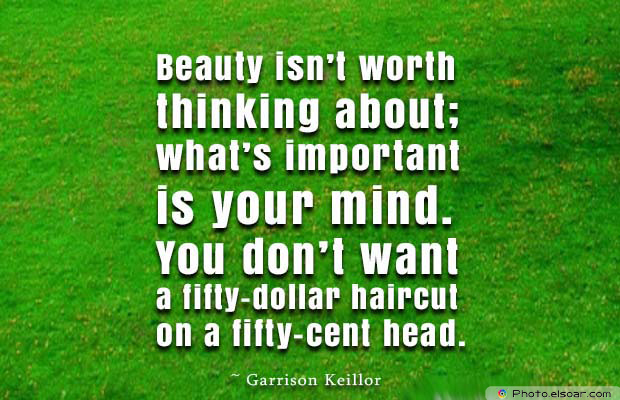 Beauty Quotes , Beauty isn't worth thinking about