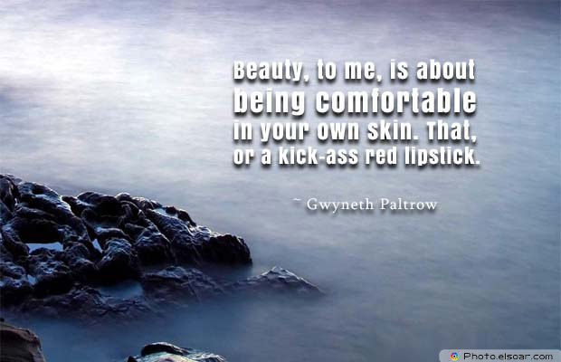 Beauty Quotes , Beauty, to me, is about being comfortable