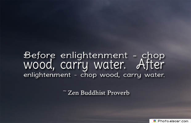 Quotes About Chakras , Before enlightenment - chop wood