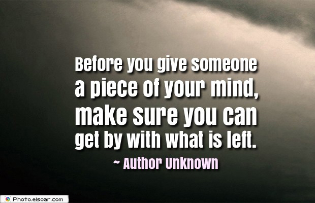 Quotes About Anger , Before you give someone a piece