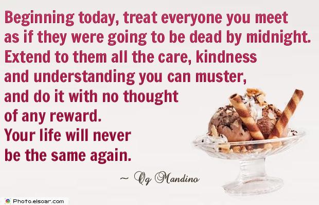 Beginning today, treat everyone you meet as
