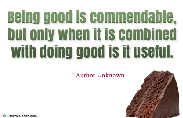 Being good is commendable, but only when it is combined