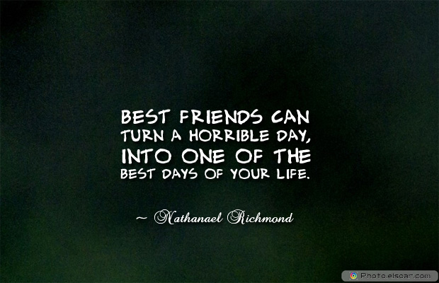 Best Friends Forever , Best Friends can turn a horrible day, into one of
