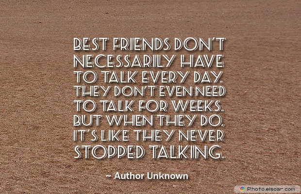 Best Friends Forever , Best friends don't necessarily have to talk every day