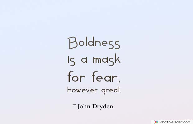 Short Quotes , Boldness is a mask for fear