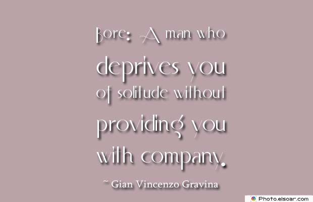 Short Quotes , Bore A man who deprives you