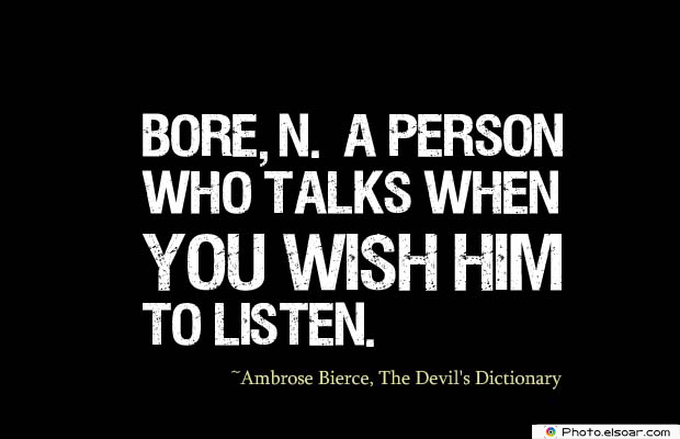 Short Quotes , Bore, n. A person who talks