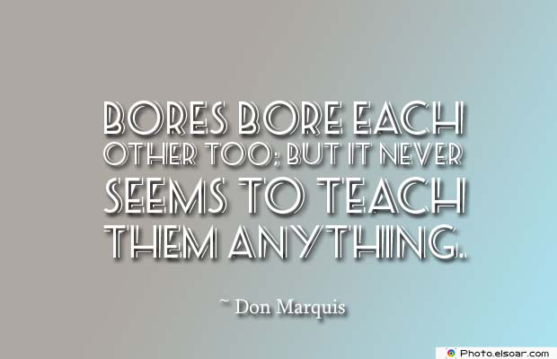 Short Quotes , Bores bore each other too