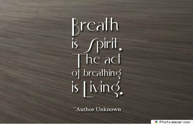 Breathing Quotes , Breath is Spirit. The act