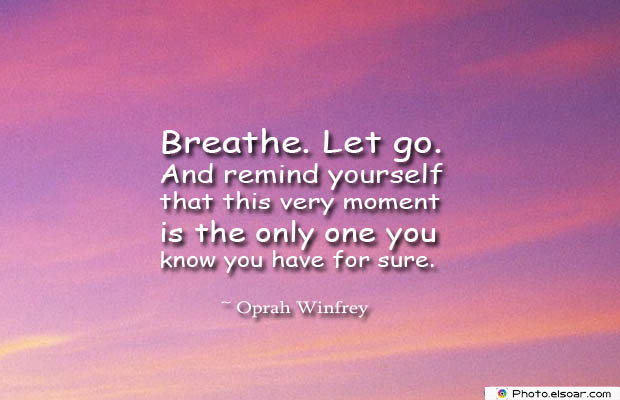 Breathing Quotes , Breathe. Let go. And remind