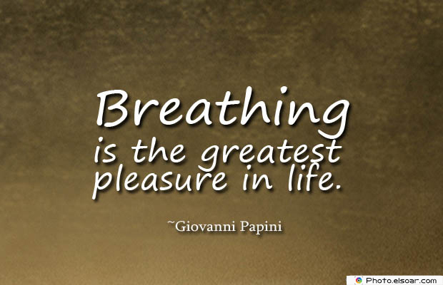 Breathing Quotes , Breathing is the greatest