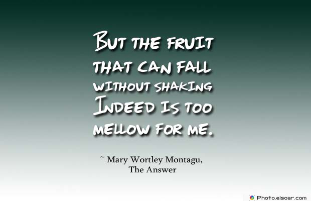 Short Quotes , But the fruit that can fall without shaking