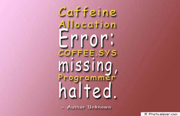 Quotes About Coffee , Coffee Quotes , Caffeine Allocation Error