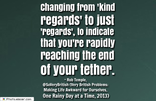 Quotes About Anger , Changing from 'kind regards