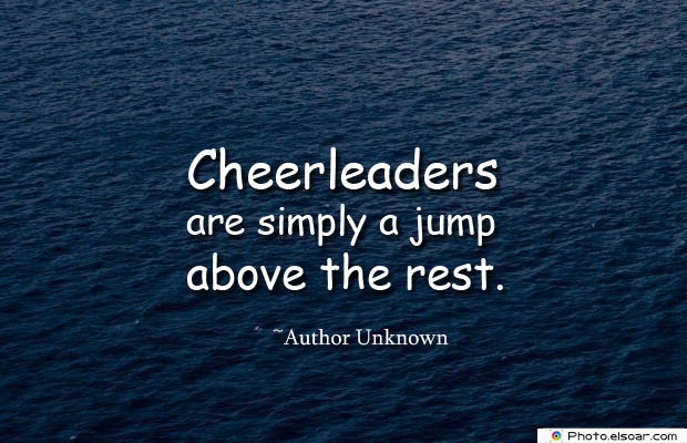 Short Quotes , Cheerleaders are simply