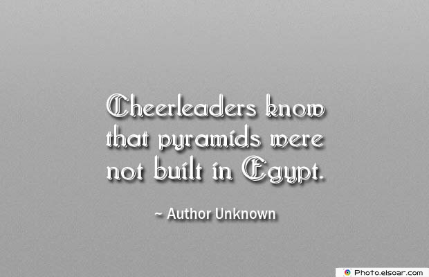 Short Quotes , Cheerleaders know that pyramids