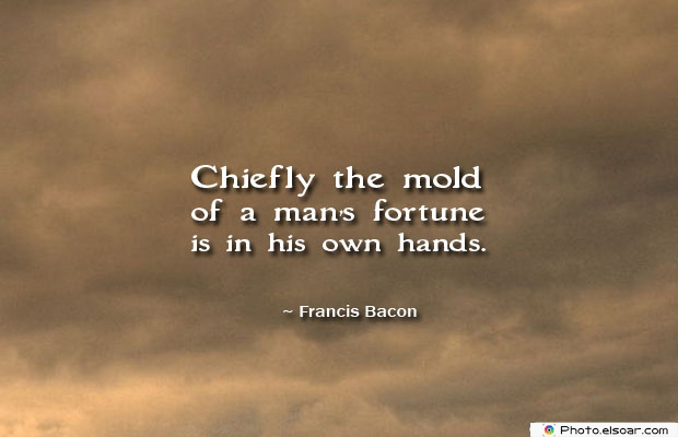 Quotes About Chakras , Chiefly the mold of a man's fortune