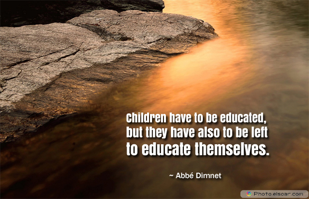 Back to School Quotes , Children have to be educated, but they