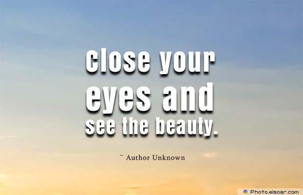 Beauty Quotes , Close your eyes and see the beauty