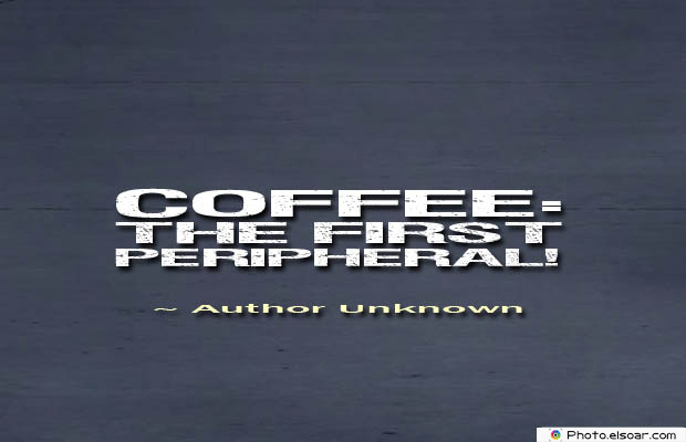 Quotes About Coffee , Coffee Quotes , Coffee The first