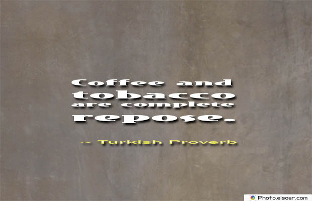 Quotes About Coffee , Coffee Quotes , Coffee and tobacco