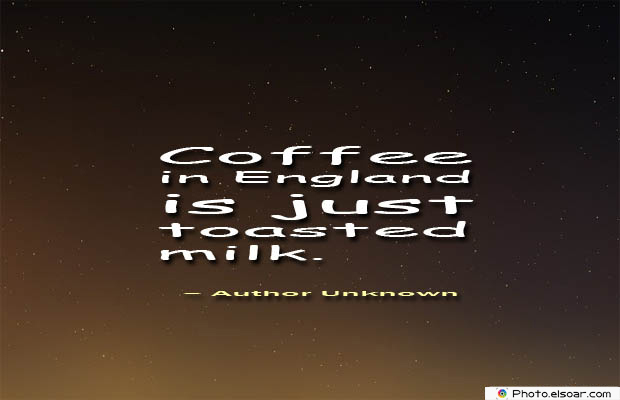 Quotes About Coffee , Coffee Quotes , Coffee in England